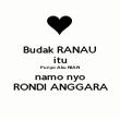 Budak RANAU itu Punyo Aku NIAN namo nyo RONDI ANGGARA - Personalised Poster large