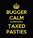 BUGGER CALM LONDON'S TAXED PASTIES - Personalised Poster large