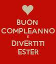 BUON  COMPLEANNO E DIVERTITI ESTER - Personalised Poster large