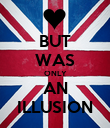 BUT WAS ONLY AN ILLUSION - Personalised Poster large