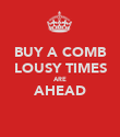 BUY A COMB LOUSY TIMES ARE AHEAD  - Personalised Poster large
