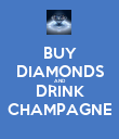 BUY DIAMONDS AND DRINK CHAMPAGNE - Personalised Poster large