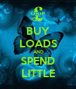 BUY LOADS AND SPEND LITTLE - Personalised Poster large
