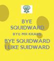 BYE SQUIDWARD BYE MR KRABS BYE SQUIDWARD I LIKE SUIDWARD - Personalised Poster large