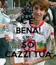 C'E' BENA! E MO' SO CAZZI TUA - Personalised Poster large