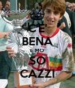 C'E' BENA E MO' SO CAZZI - Personalised Poster small