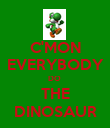 C'MON EVERYBODY DO  THE DINOSAUR - Personalised Poster large
