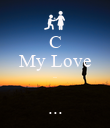 C My Love ..  ... - Personalised Poster large