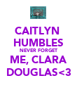 CAITLYN  HUMBLES NEVER FORGET ME, CLARA DOUGLAS<3 - Personalised Poster large