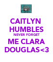 CAITLYN  HUMBLES NEVER FORGET ME CLARA DOUGLAS<3 - Personalised Poster large