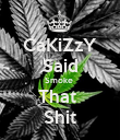CaKiZzY Said Smoke  That  Shit - Personalised Poster large