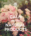 CALM AND USE NATURAL PRODUCTS - Personalised Poster large