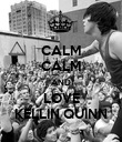 CALM CALM AND LOVE KELLIN QUINN - Personalised Poster large