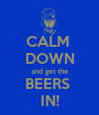 CALM  DOWN and get the BEERS  IN! - Personalised Poster large