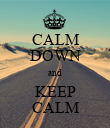 CALM DOWN and  KEEP  CALM - Personalised Poster large
