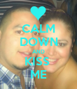 CALM DOWN AND KISS  ME - Personalised Poster large