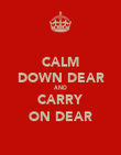 CALM DOWN DEAR AND CARRY ON DEAR - Personalised Poster large
