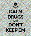 CALM DRUGS AND DON'T KEEP'EM - Personalised Poster large