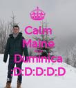 Calm  Maine   Este   Duminica  :D:D:D:D:D - Personalised Poster small