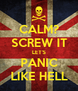 CALM? SCREW IT LET'S PANIC LIKE HELL - Personalised Poster large