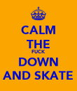 CALM THE FUCK DOWN AND SKATE - Personalised Poster large