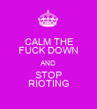 CALM THE FUCK DOWN AND STOP RIOTING - Personalised Poster large