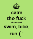 calm the fuck down and swim, bike, run ( : - Personalised Poster large