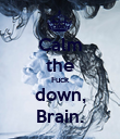 Calm the Fuck down, Brain. - Personalised Poster large