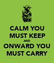 CALM YOU MUST KEEP AND ONWARD YOU MUST CARRY - Personalised Poster large