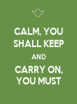 CALM, YOU SHALL KEEP AND CARRY ON, YOU MUST - Personalised Poster large