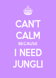CAN'T CALM BECAUSE I NEED JUNGLI - Personalised Poster large