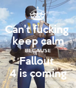 Can't fucking  keep calm BECAUSE Fallout  4 is coming - Personalised Poster large