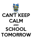 CAN'T KEEP CALM AND SCHOOL TOMORROW - Personalised Poster large