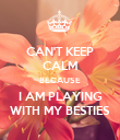 CAN'T KEEP CALM BECAUSE I AM PLAYING WITH MY BESTIES - Personalised Poster large