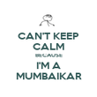 CAN'T KEEP CALM BECAUSE I'M A MUMBAIKAR - Personalised Poster large