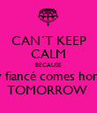 CAN´T KEEP CALM BECAUSE My fiancé comes home  TOMORROW  - Personalised Poster large