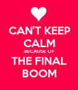 CAN'T KEEP CALM BECAUSE OF THE FINAL BOOM - Personalised Poster large