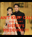CAN'T KEEP CALM COZ IT'S MY SISTER'S WEDDING!!! - Personalised Poster large