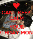 CAN'T KEEP  CALM COZ IT'S YOUR BIRTHDAY MONTH - Personalised Poster large