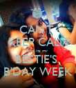 CAN'T  KEEP CALM coz its my BESTIE'S  B'DAY WEEK - Personalised Poster large