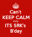 Can't  KEEP CALM COZ  ITS SRK's  B'day - Personalised Poster large