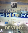 CAN'T KEEP CALM IM DESTINY - Personalised Poster large