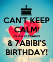 CAN'T KEEP CALM! It's my HUSBAND & 7ABIBI'S BIRTHDAY! - Personalised Poster large