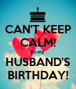 CAN'T KEEP CALM! It's my  HUSBAND'S BIRTHDAY! - Personalised Poster large