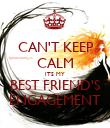 CAN'T KEEP CALM ITS MY BEST FRIEND'S ENGAGEMENT - Personalised Poster large