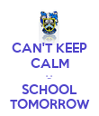 CAN'T KEEP CALM -_- SCHOOL TOMORROW - Personalised Poster large