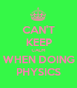 CAN'T KEEP CALM WHEN DOING PHYSICS - Personalised Poster large