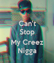 Can't Stop  My Creez Nigga - Personalised Poster large