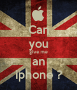 Can you give me an iphone ? - Personalised Poster large