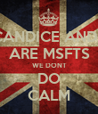 CANDICE AND I ARE MSFTS WE DONT DO CALM - Personalised Poster large
